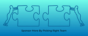Sponsor More By Picking Right Team