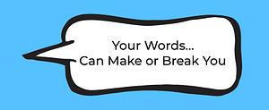 Words Make or Break