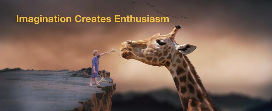 Imagination Creates Enthusiasm